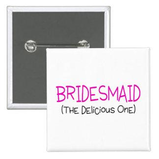 Bridesmaid The Delicious One 15 Cm Square Badge