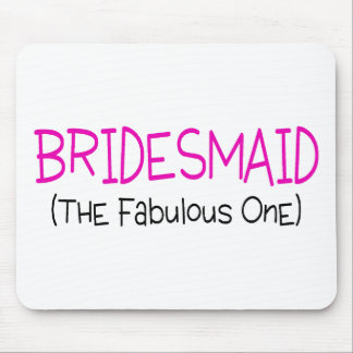 Bridesmaid The Fabulous One Mouse Pad