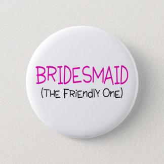 Bridesmaid The Friendly One 6 Cm Round Badge