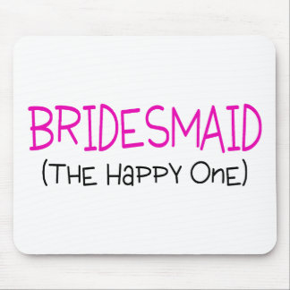 Bridesmaid The Happy One Mouse Pad