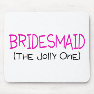 Bridesmaid The Jolly One Mouse Pad