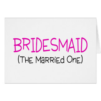 Bridesmaid The Married One Greeting Card
