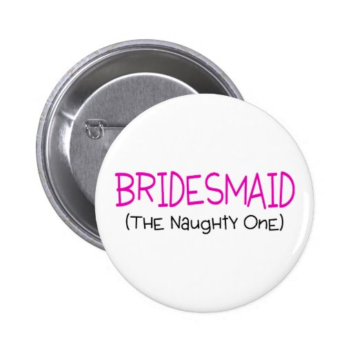 Bridesmaid The Naughty One 6 Cm Round Badge