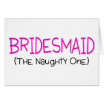 Bridesmaid The Naughty One Greeting Card