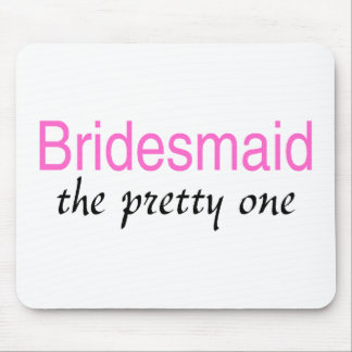 Bridesmaid (The Pretty One) Mouse Pad