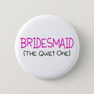Bridesmaid The Quiet One 6 Cm Round Badge