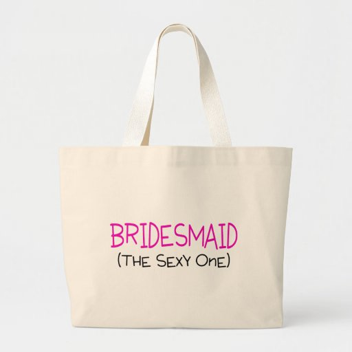 Bridesmaid The Sexy One Jumbo Tote Bag