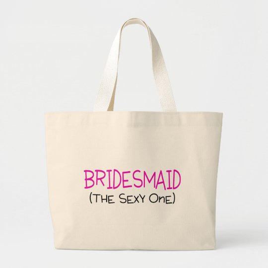 Bridesmaid The Sexy One Large Tote Bag