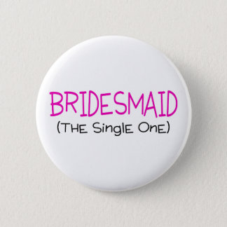 Bridesmaid The Single One 6 Cm Round Badge