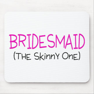 Bridesmaid The Skinny One Mouse Pad