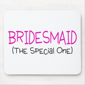 Bridesmaid The Special One Mouse Pad