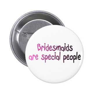 Bridesmaids Are Special People 6 Cm Round Badge