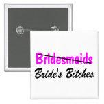 Bridesmaids Brides Bitches Pinback Buttons