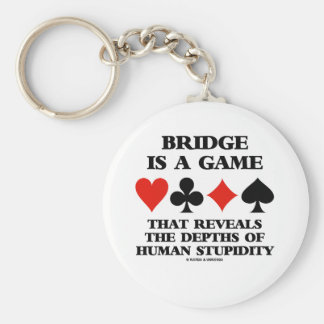 Bridge Is A Game Reveals Depths Of Human Stupidity Key Ring