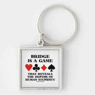 Bridge Is A Game Reveals Depths Of Human Stupidity Silver-Colored Square Key Ring