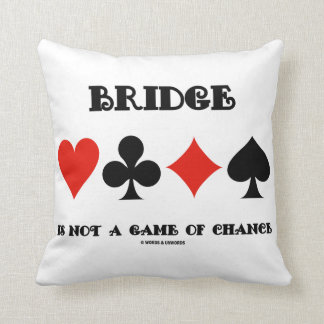 Bridge Is Not A Game Of Chance Four Card Suits Cushion