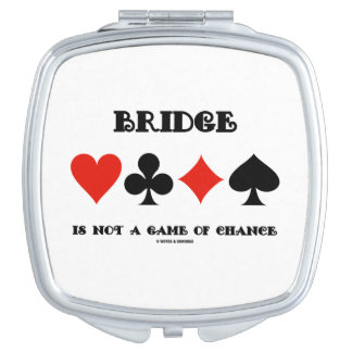 Bridge Is Not A Game Of Chance Four Card Suits Makeup Mirror