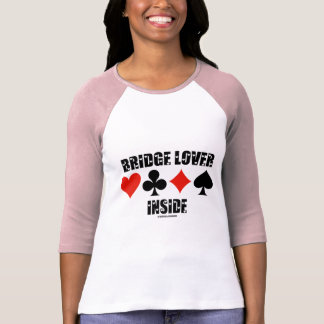 Bridge Lover Inside (Duplicate Bridge Attitude) T-Shirt