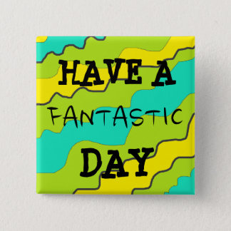 "Bright Colorful ""Have a Fantastic Day"" Button"