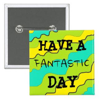 "Bright Colourful ""Have a Fantastic Day"" Button"