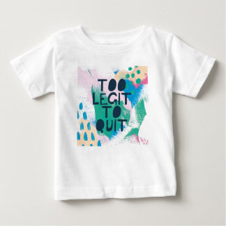 Bright Inspiration III   Too Legit To Quit Baby T-Shirt