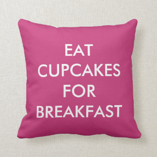 Bright Pink Eat Cupcakes For Breakfast Pillow
