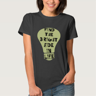 Bright Side of Life T-shirts