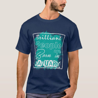 Brilliant people are born in January! T-Shirt