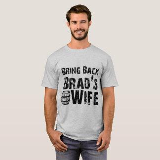 Bring Back Brad's Wife! T-Shirt