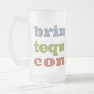 Bring Beef, Tequila and Condoms Frosted Glass Mug