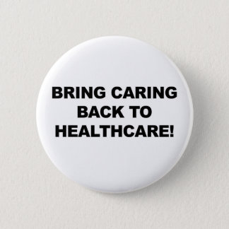 Bring Caring Back to Healthcare 6 Cm Round Badge
