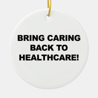 Bring Caring Back to Healthcare Ceramic Ornament
