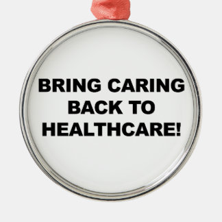 Bring Caring Back to Healthcare Metal Ornament