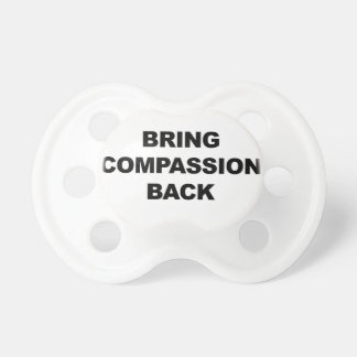 Bring Compassion Back Baby Pacifier
