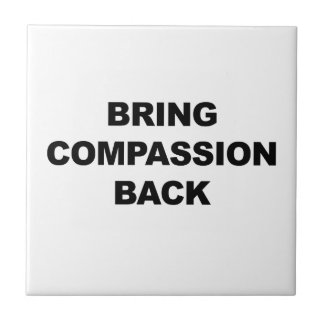 Bring Compassion Back Tile