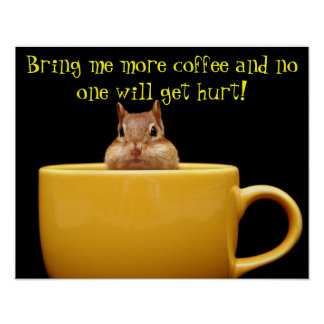 Bring me more coffee chipmunk poster
