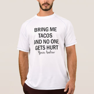 Bring Me Some Tacos and No One Gets Hurt Funny Tee