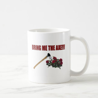 Bring Me The Axe!!! Coffee Mug
