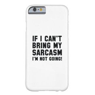 Bring My Sarcasm Barely There iPhone 6 Case