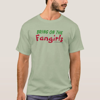Bring on the Fangirls T-Shirt