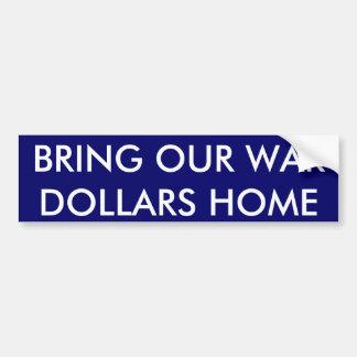 BRING OUR WAR DOLLARS HOME BUMPER STICKER