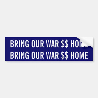 BRING OUR WAR $$ HOME blue background Bumper Sticker