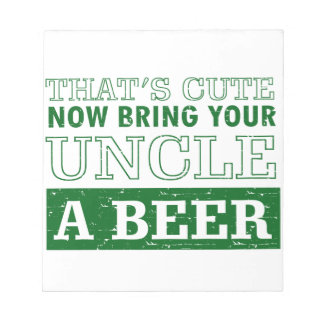 Bring Uncle a Beer Notepad