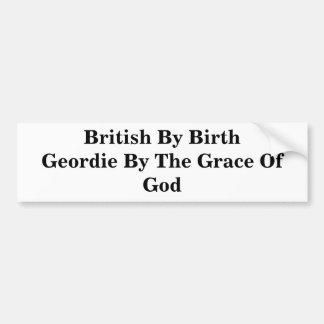 British By Birth Geordie By The Grace Of God Bumper Sticker