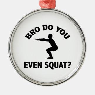 Bro Do You Even Squat? Metal Ornament