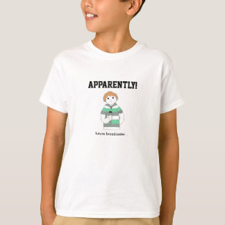 Broadcaster Boy Apparently T Shirts