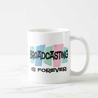 Broadcasting Is Forever Coffee Mugs