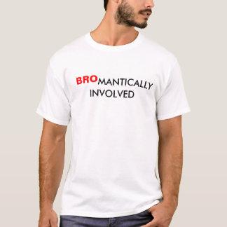 BROMANTICALLY INVOLVED T-Shirt