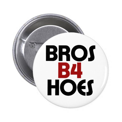 Bros B4 Hoes Button