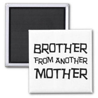 Brother From Another Mother Square Magnet